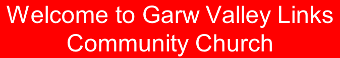 Welcome to Garw Valley Links Community Church